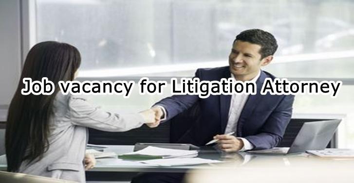 Job vacancy for Litigation Attorney
