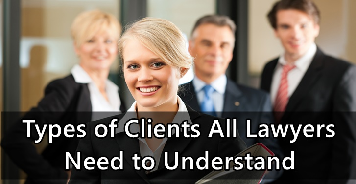 TYPES OF CLIENTS ALL LAWYERS NEED TO UNDERSTAND