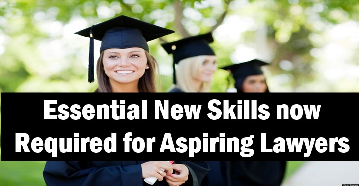 ESSENTIAL NEW SKILLS NOW REQUIRED FOR ASPIRING LAWYERS