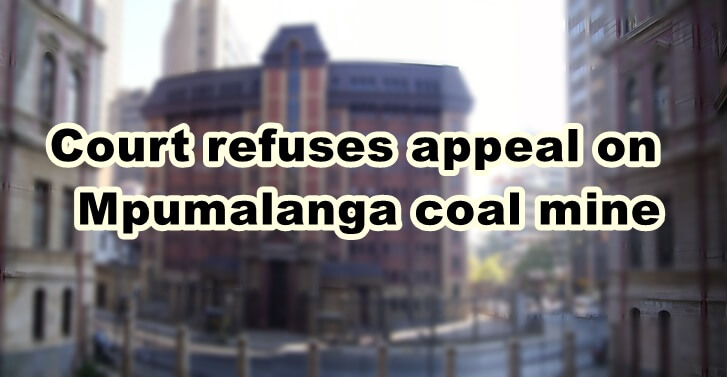 Court refuses appeal on Mpumalanga coal mine