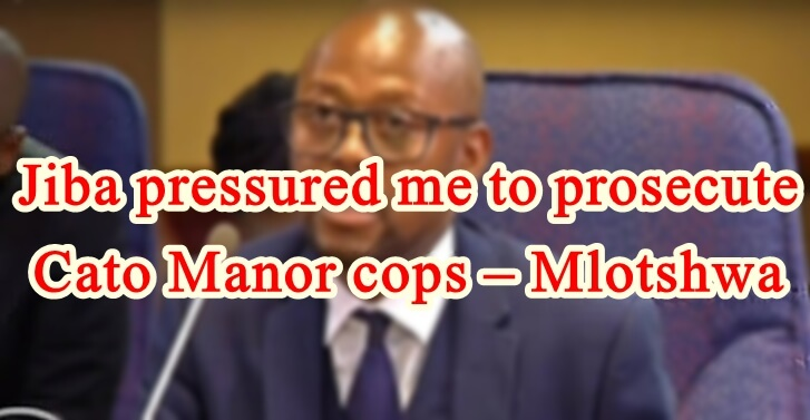 Jiba pressured me to prosecute Cato Manor cops � Mlotshwa