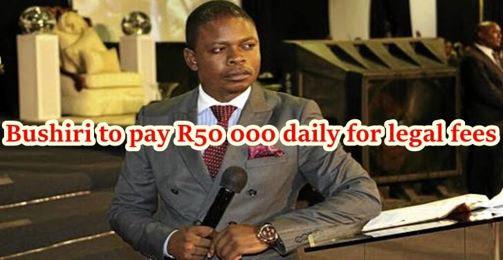 Bushiri to pay R50 000 daily for legal fees