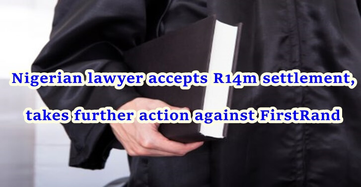Nigerian lawyer accepts R14m settlement, takes further action against FirstRand