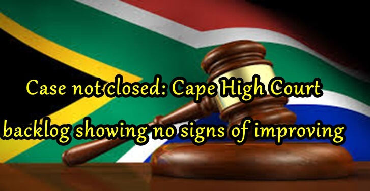 Case not closed: Cape High Court backlog showing no signs of improving