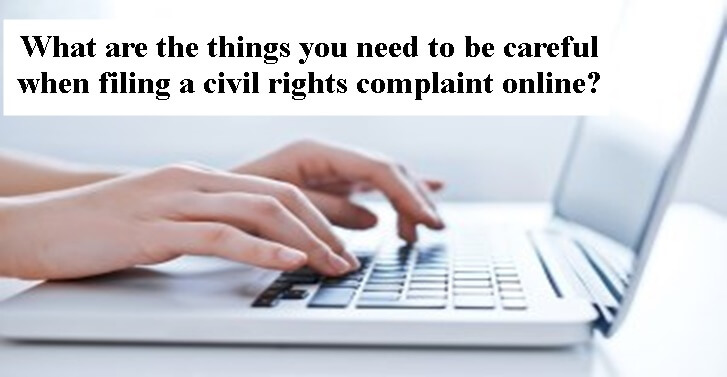 What are the things you need to be careful when filing a civil rights complaint online?
