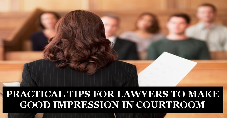 PRACTICAL TIPS FOR LAWYERS TO MAKE GOOD IMPRESSION IN COURTROOM