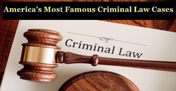 America�s Most Famous Criminal Law Cases