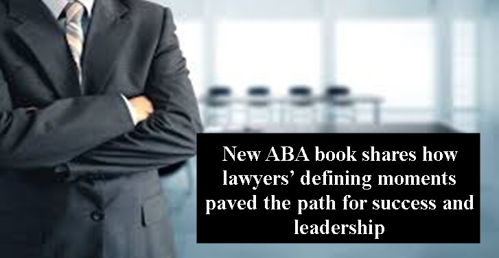 New ABA book shares how lawyers� defining moments paved the path for success and leadership