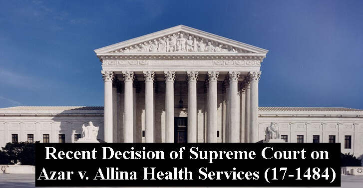 Recent Decision of Supreme Court on Azar v. Allina Health Services (17-1484)