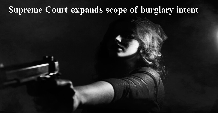 Supreme Court expands scope of burglary intent
