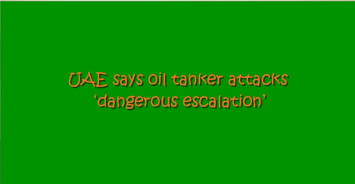 UAE says oil tanker attacks �dangerous escalation�