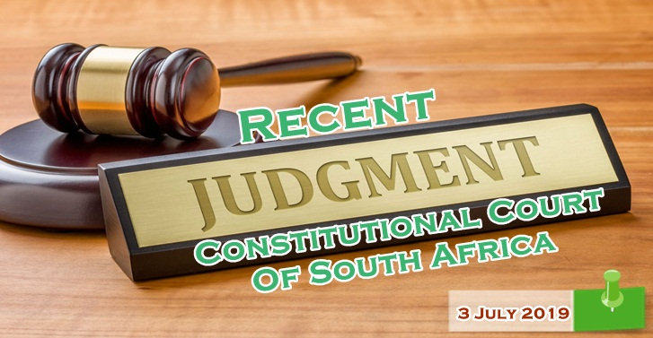 Recent Judgment By Constitutional Court Of South Africa�on 3 July 2019