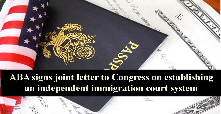 ABA signs joint letter to Congress on establishing an independent immigration court system
