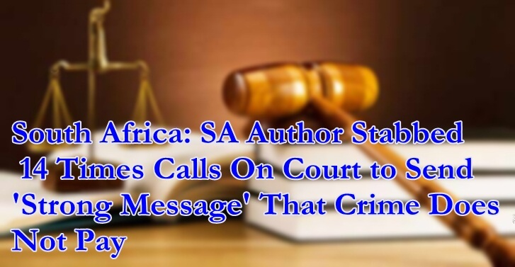 SA Author Stabbed 14 Times Calls On Court to Send Strong Message That Crime Does Not Pay