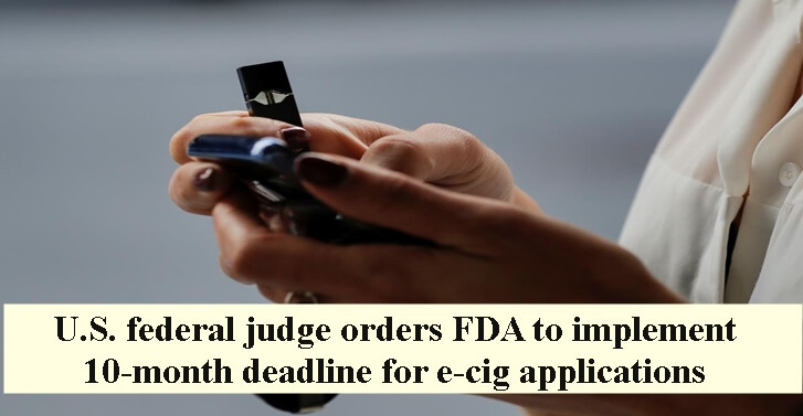 U.S. federal judge orders FDA to implement 10-month deadline for e-cig applications