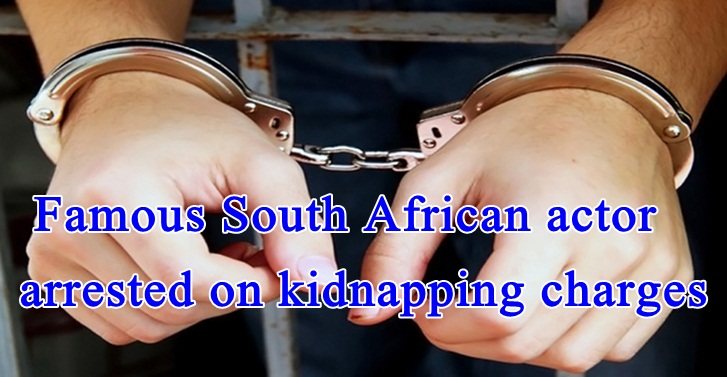 Famous South African actor arrested on kidnapping charges