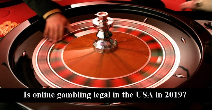 Is online gambling legal in the USA in 2019?