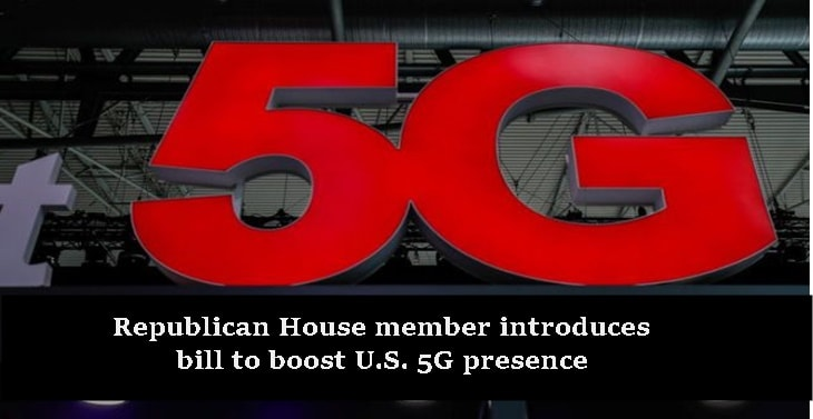 Republican House member introduces bill to boost U.S. 5G presence