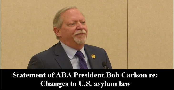Statement of ABA President Bob Carlson re: Changes to U.S. asylum law