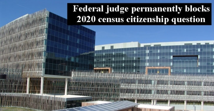 Federal judge permanently blocks 2020 census citizenship question