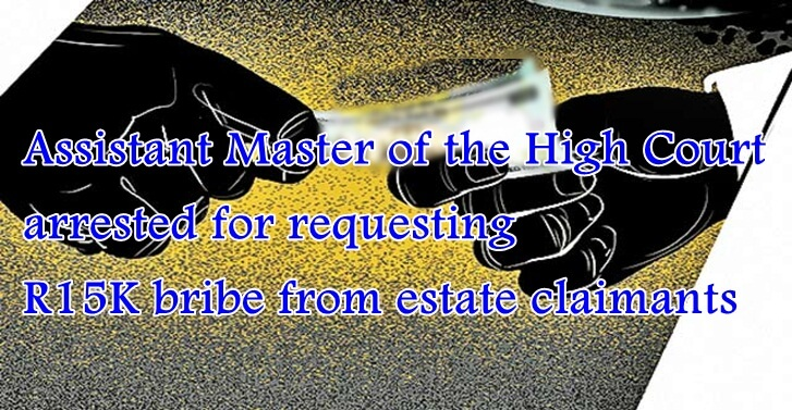 Assistant Master of the High Court arrested for requesting R15K bribe from estate claimants