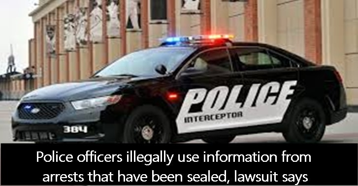 Police officers illegally use information from arrests that have been sealed, lawsuit says
