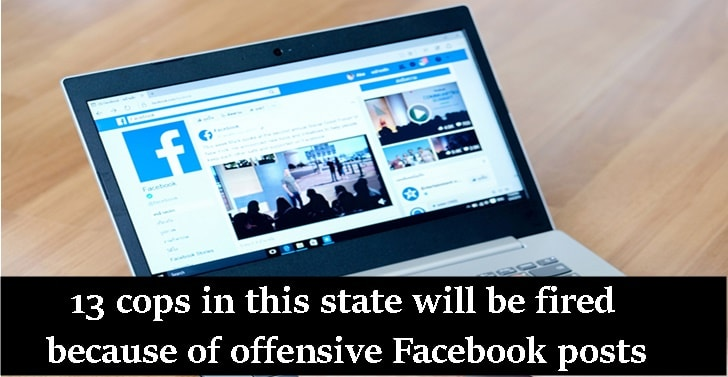 13 cops in this state will be fired because of offensive Facebook posts