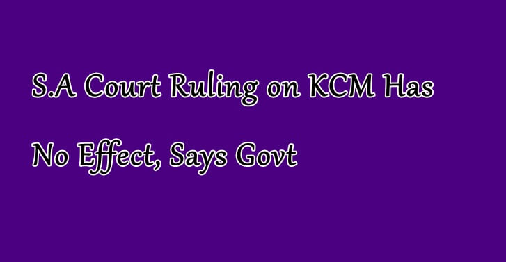 S.A Court Ruling on KCM Has No Effect, Says Govt
