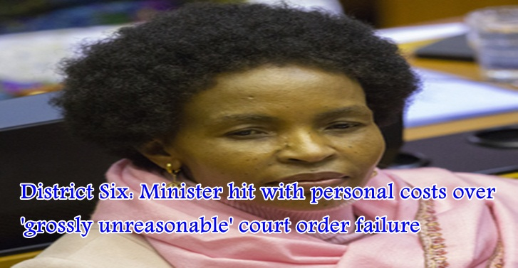 District Six: Minister hit with personal costs over 'grossly unreasonable' court order failure