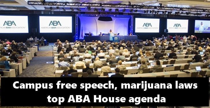 Campus free speech, marijuana laws top ABA House agenda
