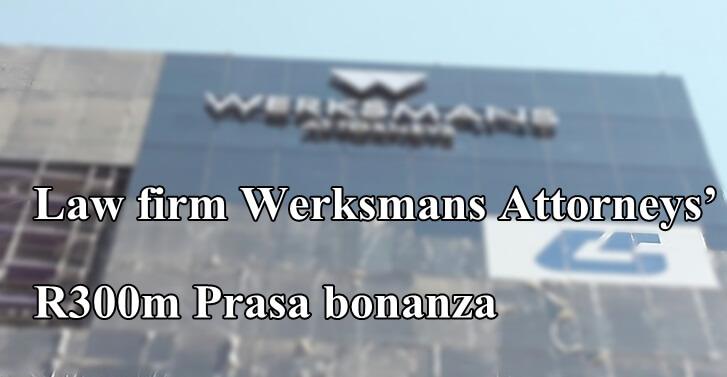 Law firm Werksmans Attorneys' R300m Prasa bonanza