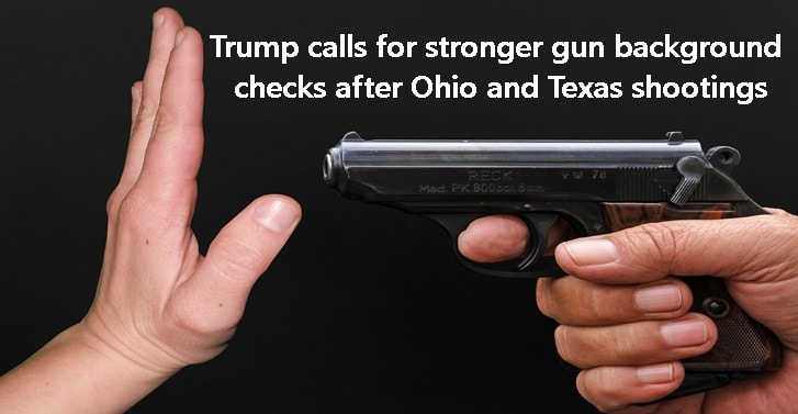 Trump calls for stronger gun background checks after Ohio and Texas shootings