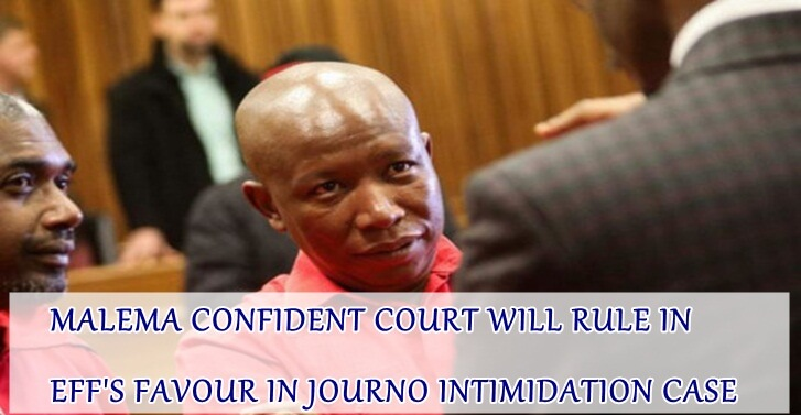 MALEMA CONFIDENT COURT WILL RULE IN EFF'S FAVOUR IN JOURNO INTIMIDATION CASE