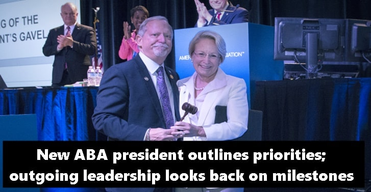 New ABA president outlines priorities; outgoing leadership looks back on milestones