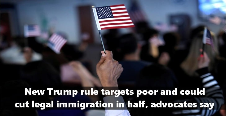 New Trump rule targets poor and could cut legal immigration in half, advocates say