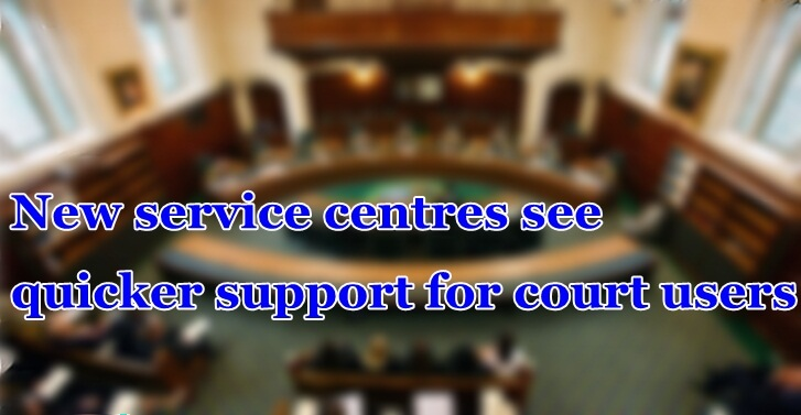 New service centres see quicker support for court users