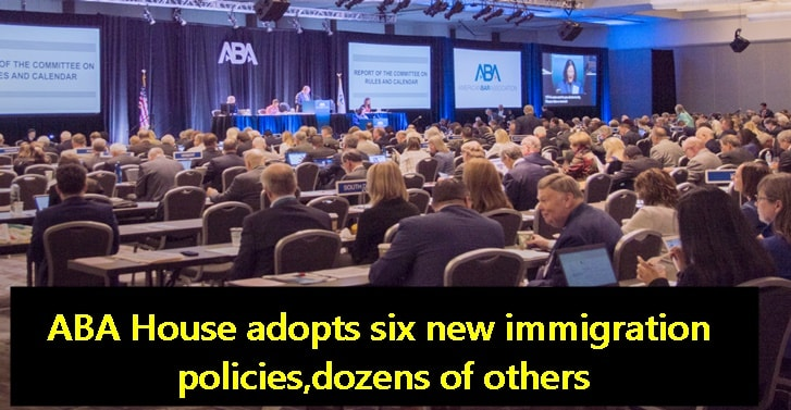 ABA House adopts six new immigration policies, dozens of others