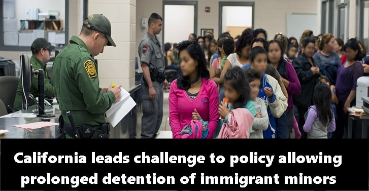 California leads challenge to policy allowing prolonged detention of immigrant minors