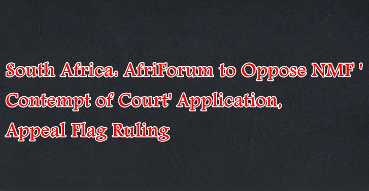 South Africa: AfriForum to Oppose NMF 'Contempt of Court' Application, Appeal Flag Ruling