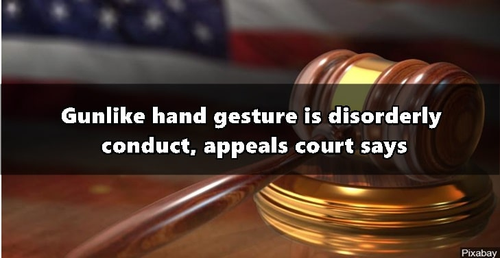 Gunlike hand gesture is disorderly conduct, appeals court says