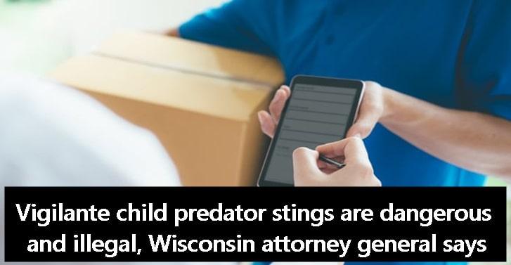 Vigilante child predator stings are dangerous and illegal, Wisconsin attorney general says