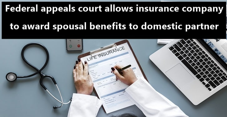 Federal appeals court allows insurance company to award spousal benefits to domestic partner