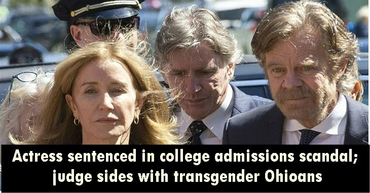 Actress sentenced in college admissions scandal; judge sides with transgender Ohioans