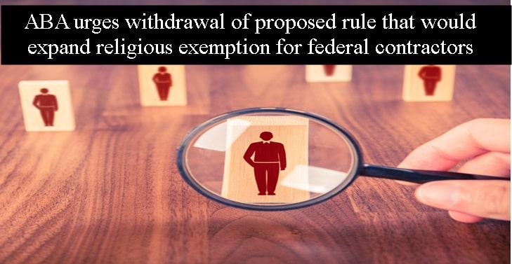 ABA urges withdrawal of proposed rule that would expand religious exemption for federal contractors