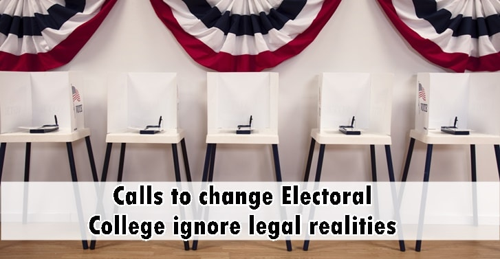 Calls to change Electoral College ignore legal realities