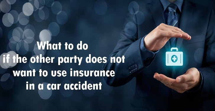 What to do if the other party does not want to use insurance in a car accident