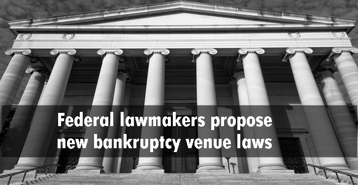 Federal lawmakers propose new bankruptcy venue laws