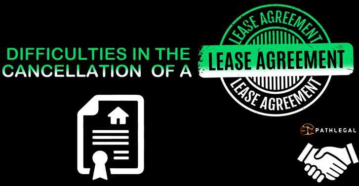 DIFFICULTIES IN THE  CANCELLATION  OF A LEASE AGREEMENT