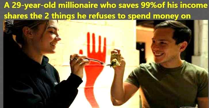 A 29-year-old millionaire who saves 99% of his income shares the 2 things he refuses to spend money