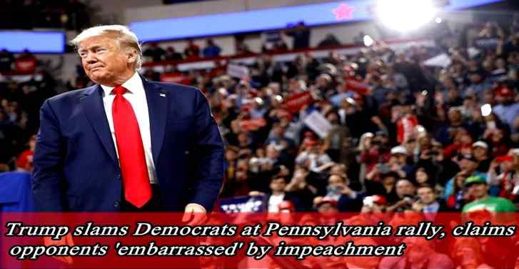 Trump slams Democrats at Pennsylvania rally, claims opponents 'embarrassed' by impeachment